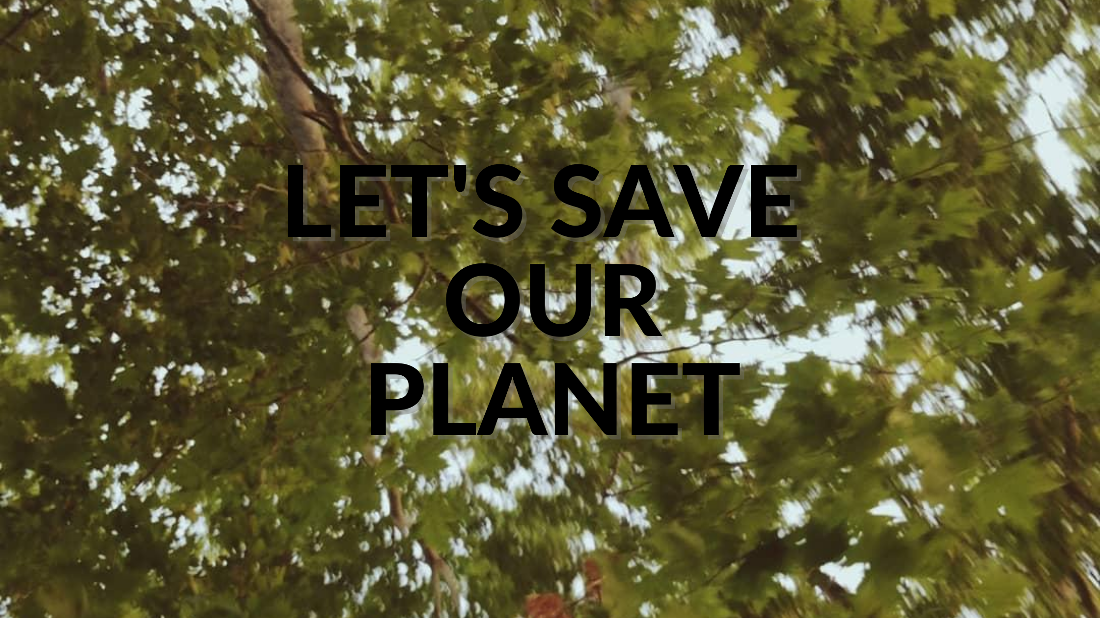 LET'S SAVE OUR PLANET